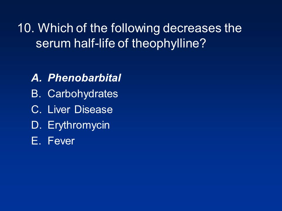 10. Which of the following decreases the serum half-life of theophylline