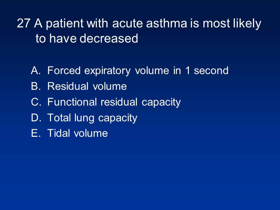 27 A patient with acute asthma is most likely to have decreased