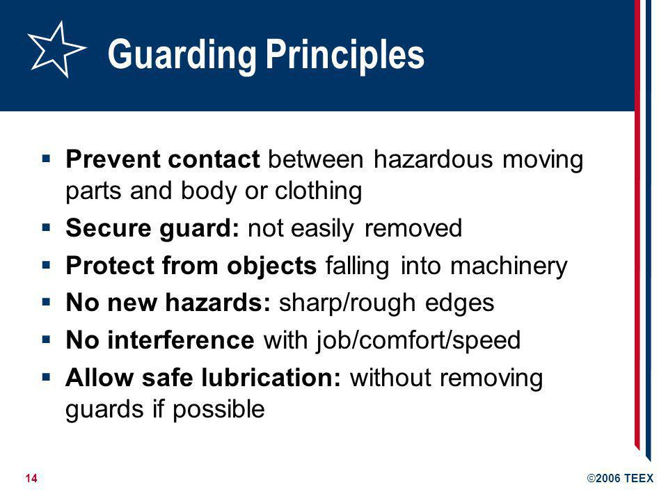 Guarding Principles Prevent contact between hazardous moving parts and body or clothing. Secure guard: not easily removed.