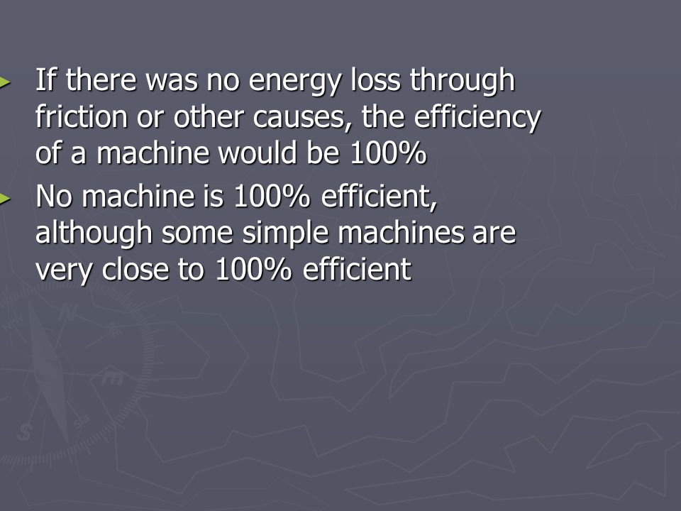 If there was no energy loss through friction or other causes, the efficiency of a machine would be 100%
