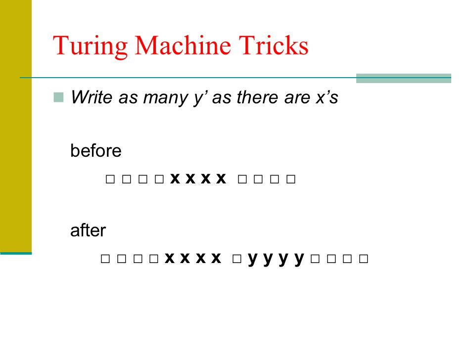 Turing Machine Tricks Write as many y' as there are x's before