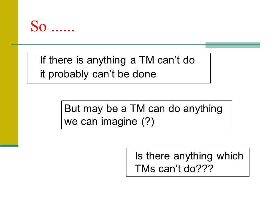 So ...... If there is anything a TM can't do it probably can't be done