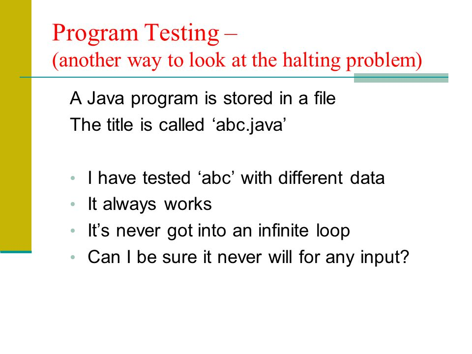 Program Testing – (another way to look at the halting problem)