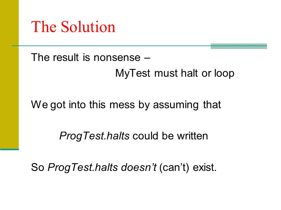 The Solution The result is nonsense – MyTest must halt or loop