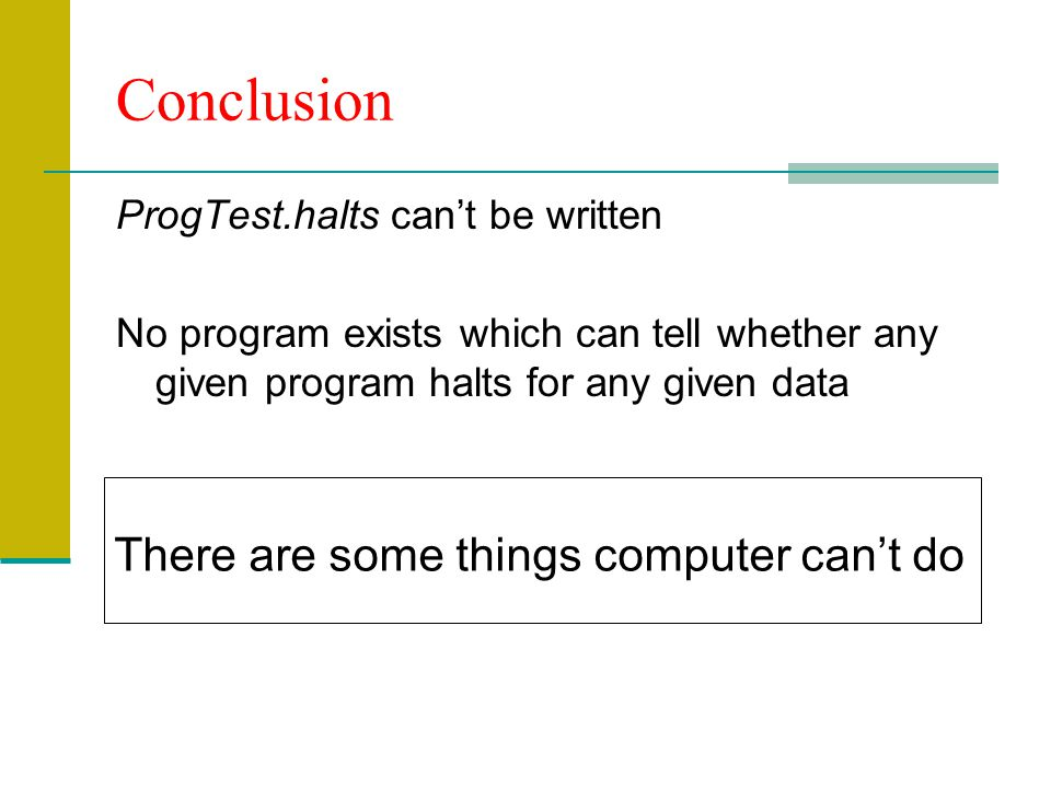Conclusion There are some things computer can't do