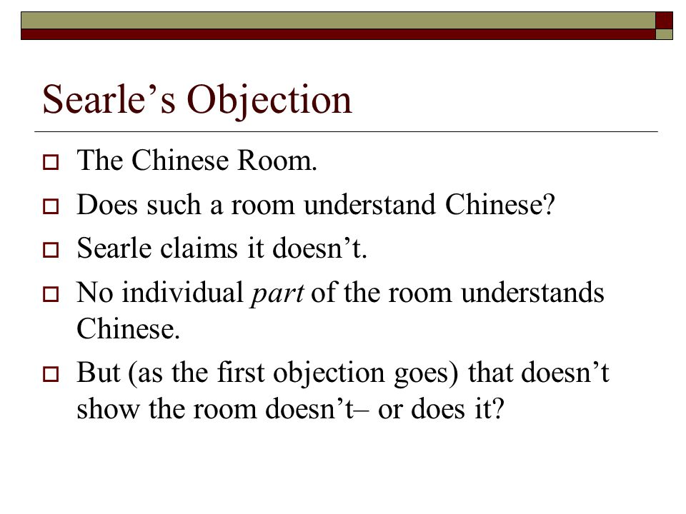 Searle's Objection The Chinese Room.