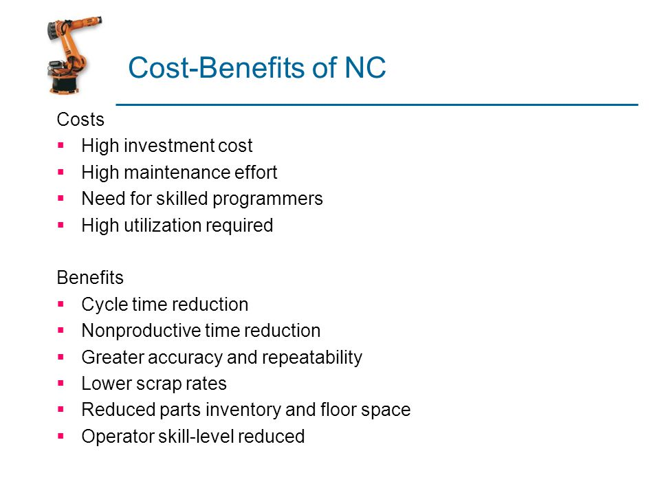 Cost-Benefits of NC Costs High investment cost High maintenance effort