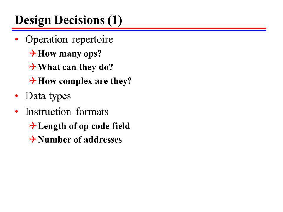Design Decisions (1) Operation repertoire Data types
