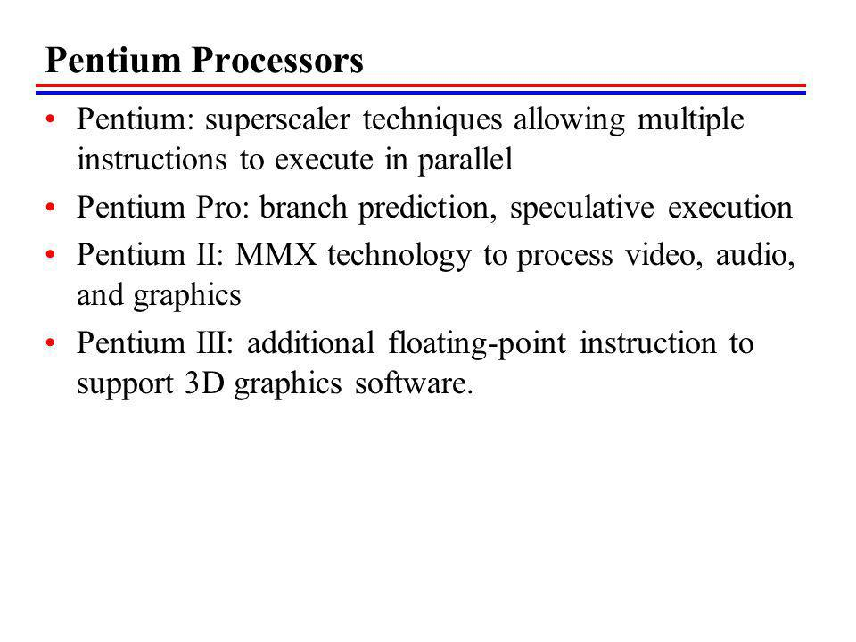 Pentium Processors Pentium: superscaler techniques allowing multiple instructions to execute in parallel.