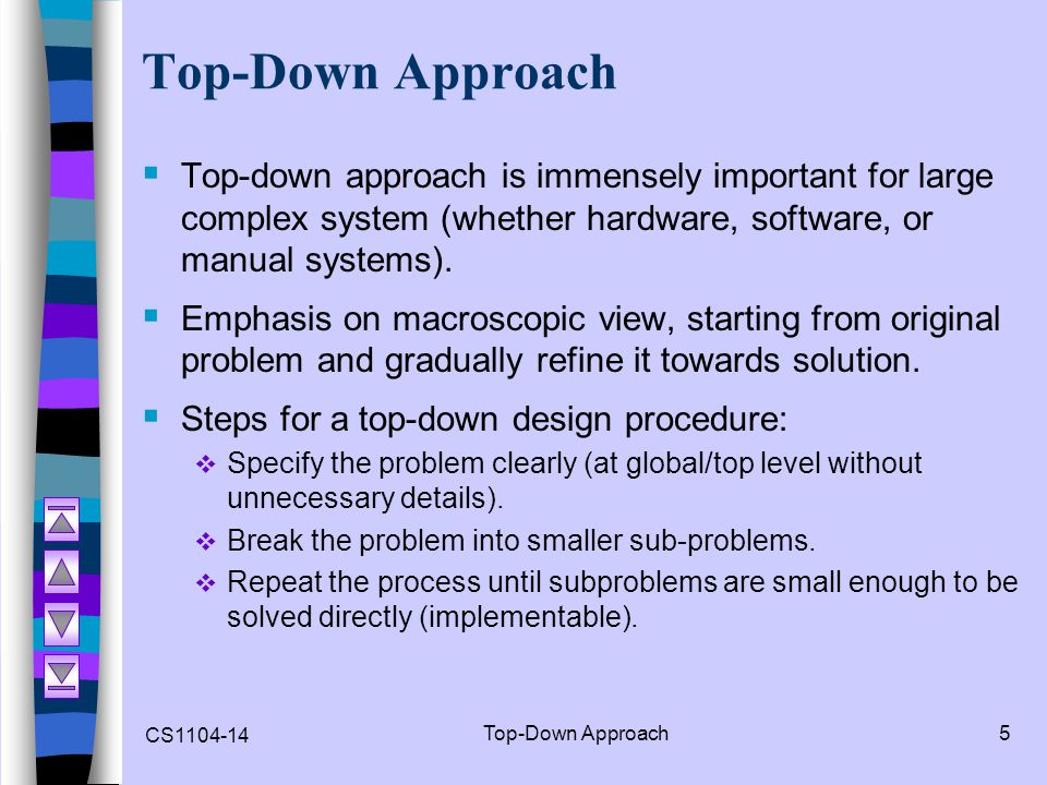 Top-Down Approach Top-down approach is immensely important for large complex system (whether hardware, software, or manual systems).