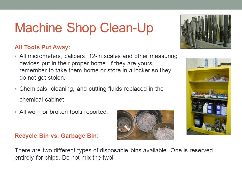 Machine Shop Clean-Up After any work is done in the machine shop