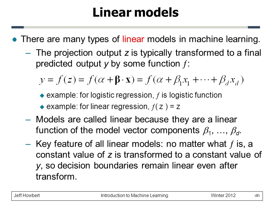 Linear models There are many types of linear models in machine learning.