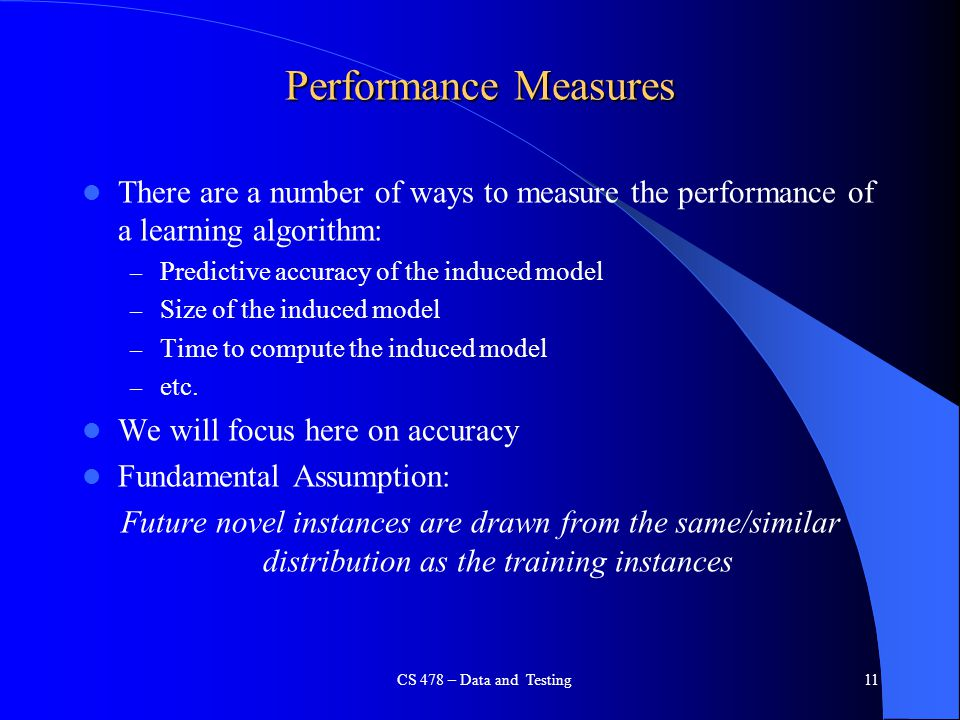 Performance Measures There are a number of ways to measure the performance of a learning algorithm: