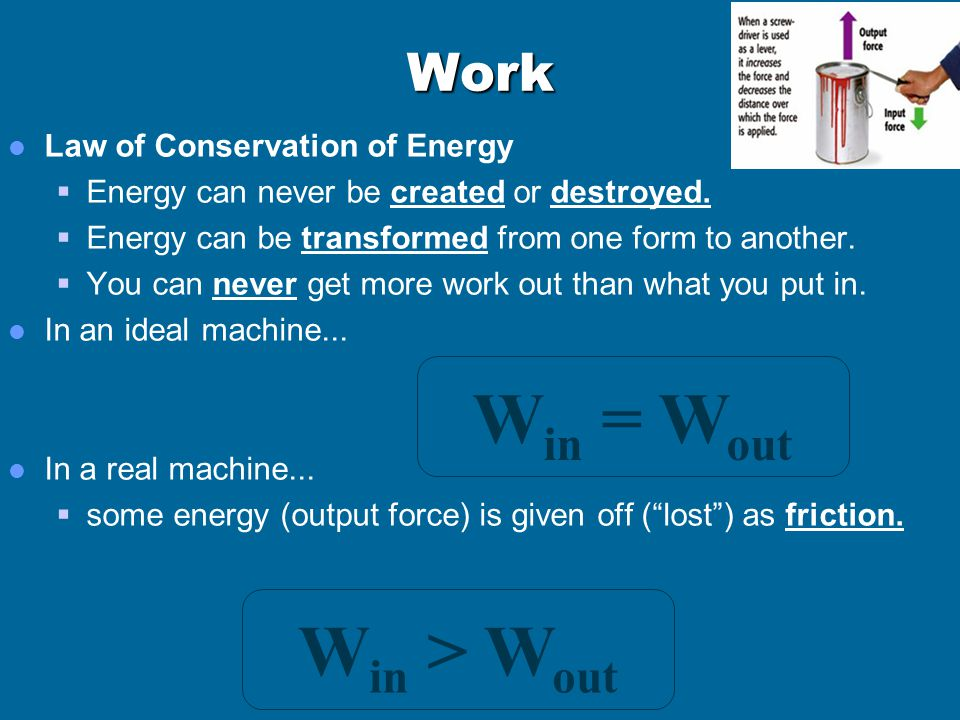 Win = Wout Win > Wout Work Law of Conservation of Energy
