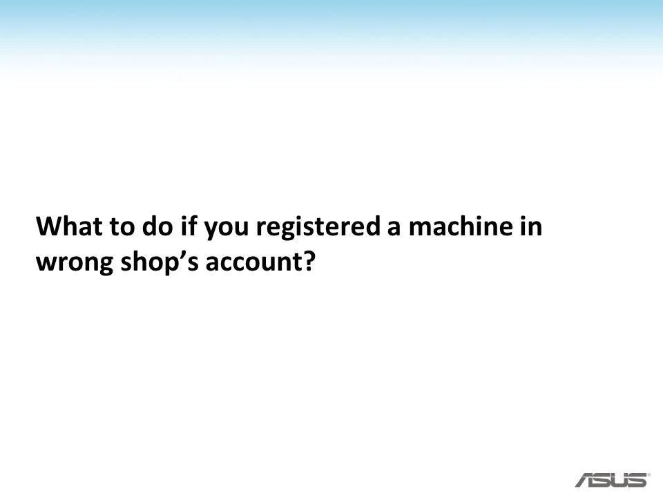What to do if you registered a machine in wrong shop's account