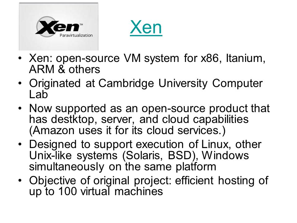 Xen Xen: open-source VM system for x86, Itanium, ARM & others