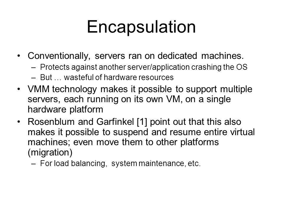 Encapsulation Conventionally, servers ran on dedicated machines.