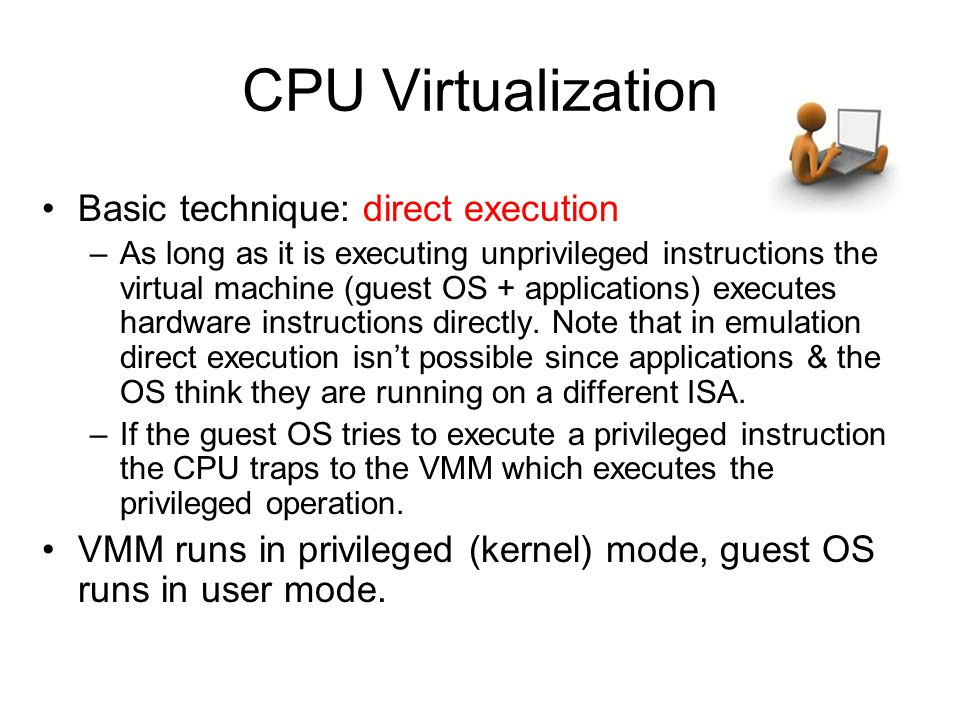 CPU Virtualization Basic technique: direct execution