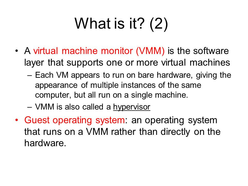 What is it (2) A virtual machine monitor (VMM) is the software layer that supports one or more virtual machines.