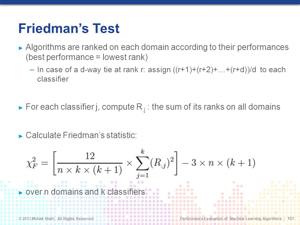 Friedman's Test Algorithms are ranked on each domain according to their performances (best performance = lowest rank)