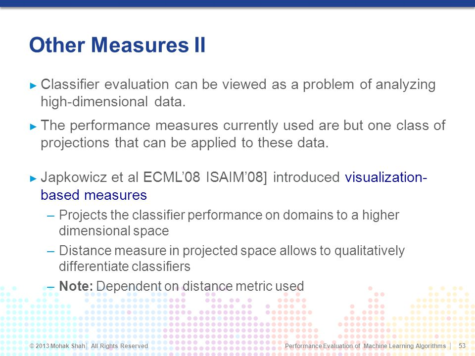 Other Measures II Classifier evaluation can be viewed as a problem of analyzing high-dimensional data.
