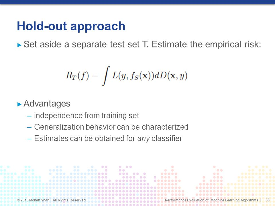Hold-out approach Set aside a separate test set T. Estimate the empirical risk: Advantages. independence from training set.