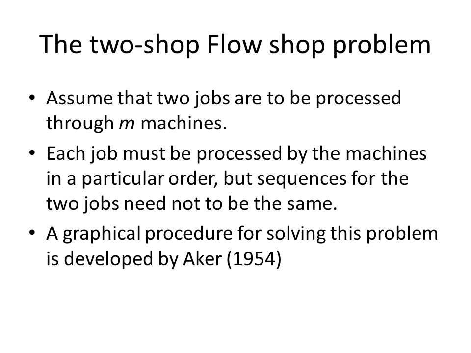 The two-shop Flow shop problem