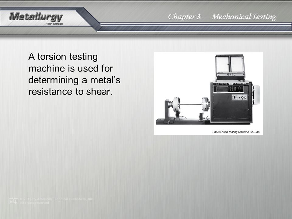 A torsion testing machine is used for determining a metal's resistance to shear.