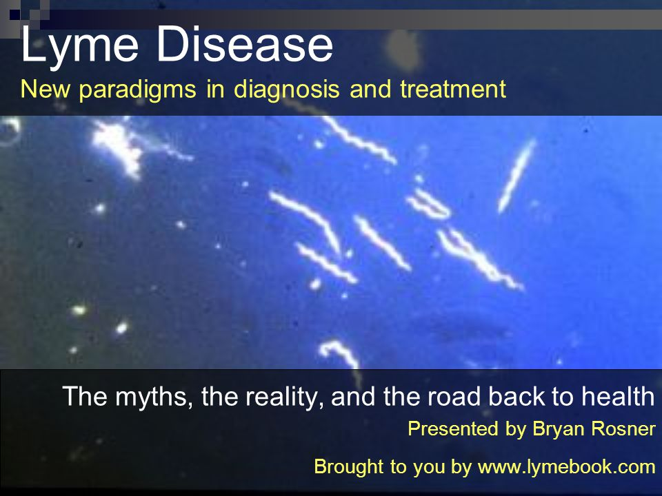 Lyme Disease New paradigms in diagnosis and treatment