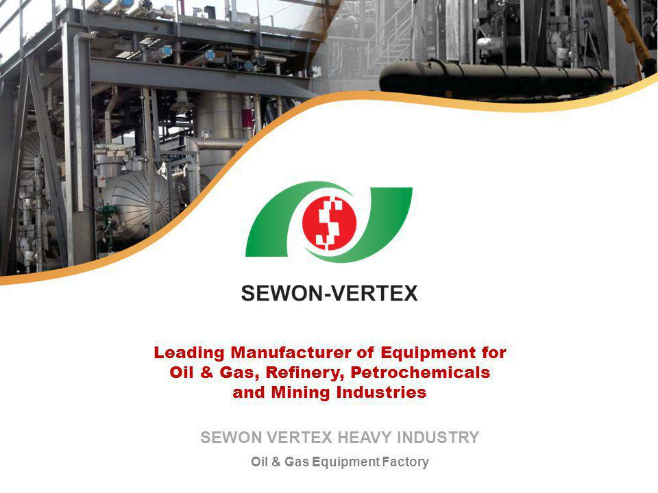SEWON VERTEX HEAVY INDUSTRY Oil & Gas Equipment Factory