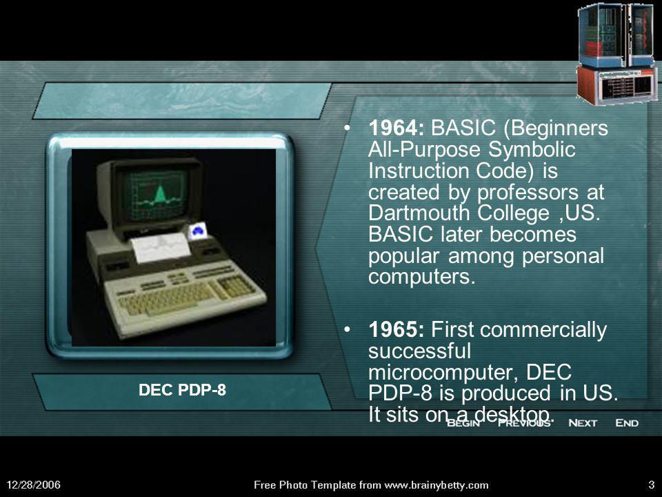 1964: BASIC (Beginners All-Purpose Symbolic Instruction Code) is created by professors at Dartmouth College ,US. BASIC later becomes popular among personal computers.