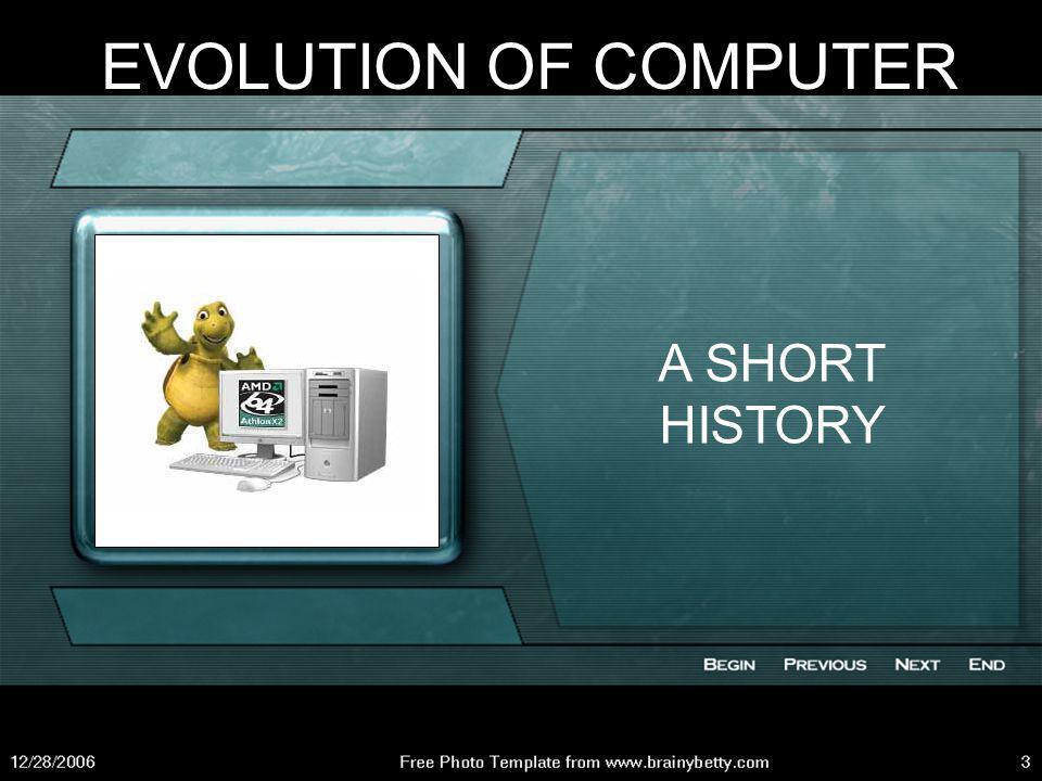 EVOLUTION OF COMPUTER A SHORT HISTORY