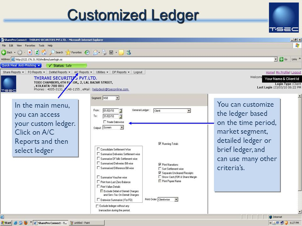 Customized Ledger Your Name & Client Id. In the main menu, you can access your custom ledger. Click on A/C Reports and then select ledger.