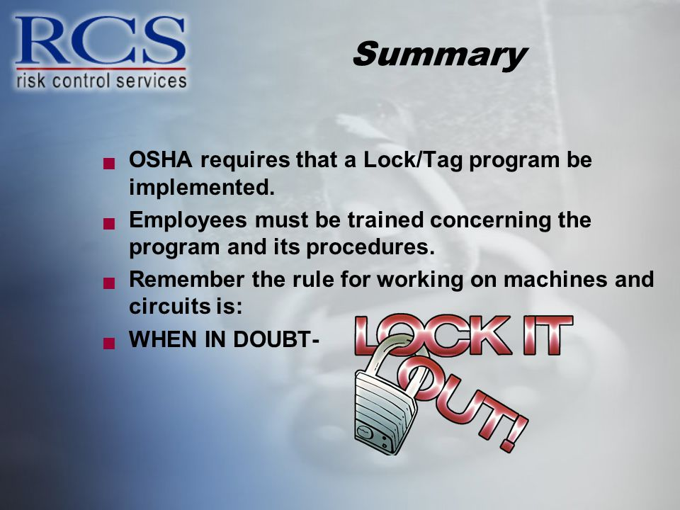 Summary OSHA requires that a Lock/Tag program be implemented.