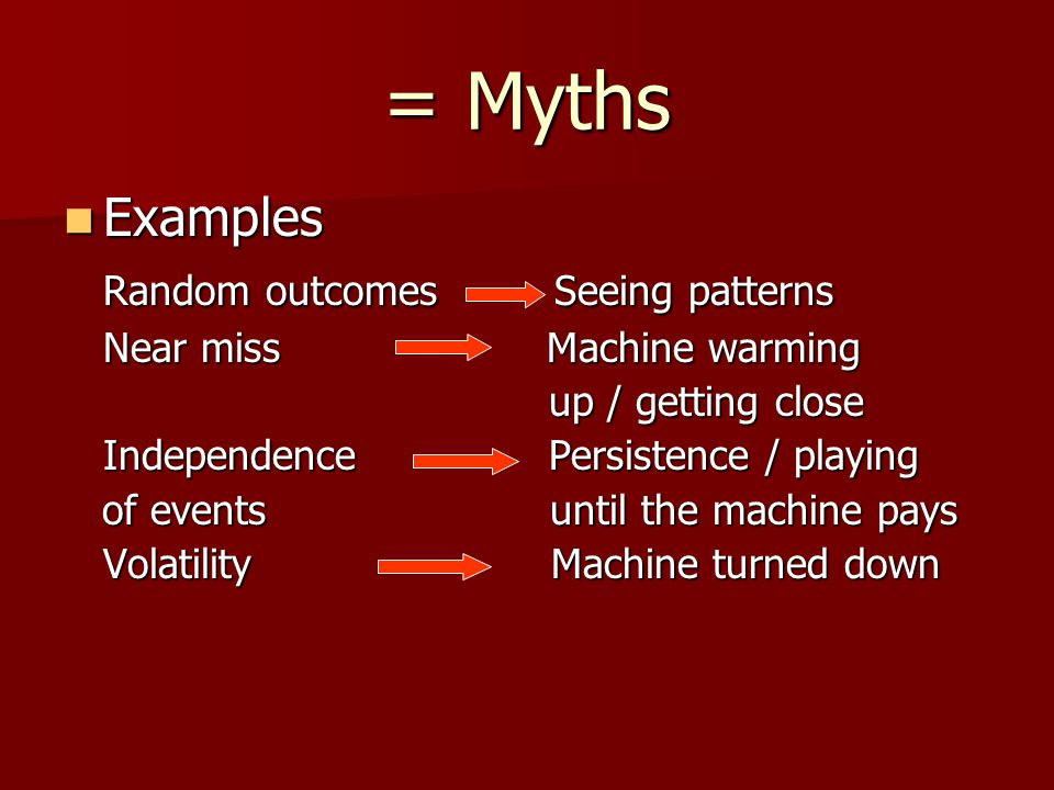 = Myths Examples Random outcomes Seeing patterns