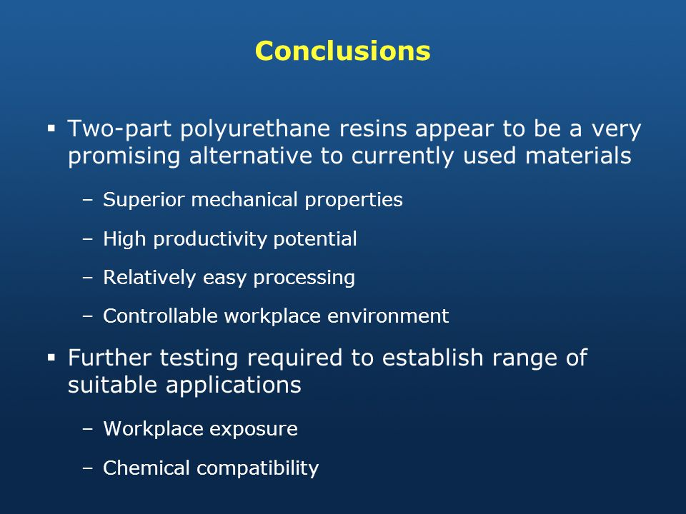 Conclusions Two-part polyurethane resins appear to be a very promising alternative to currently used materials.