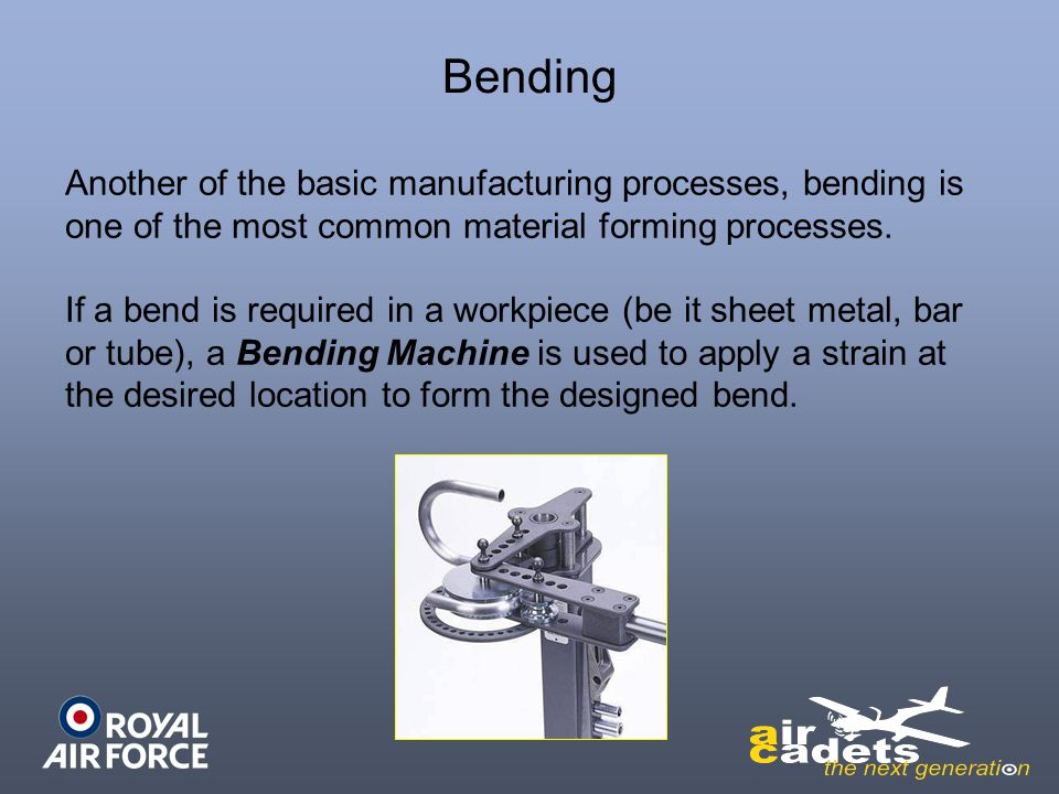 Bending Another of the basic manufacturing processes, bending is one of the most common material forming processes.