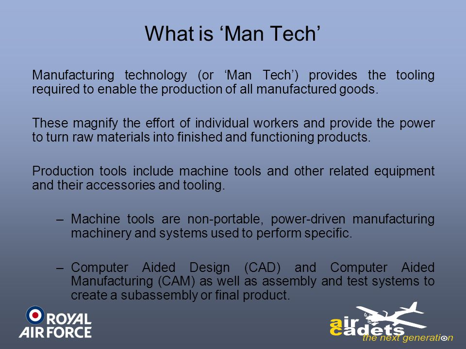 What is 'Man Tech' Manufacturing technology (or 'Man Tech') provides the tooling required to enable the production of all manufactured goods.