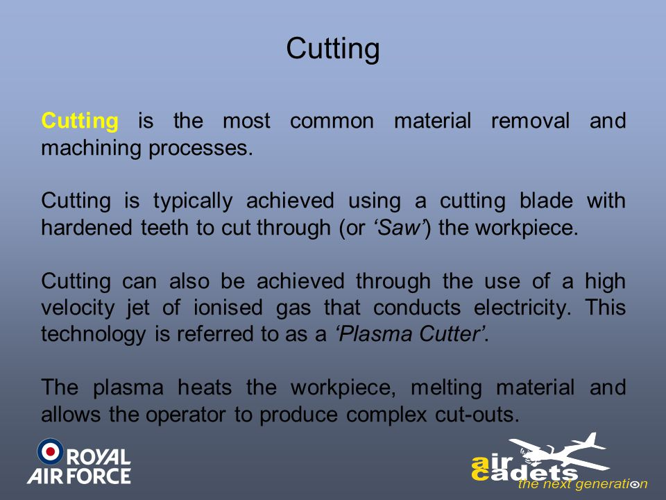 Cutting Cutting is the most common material removal and machining processes.