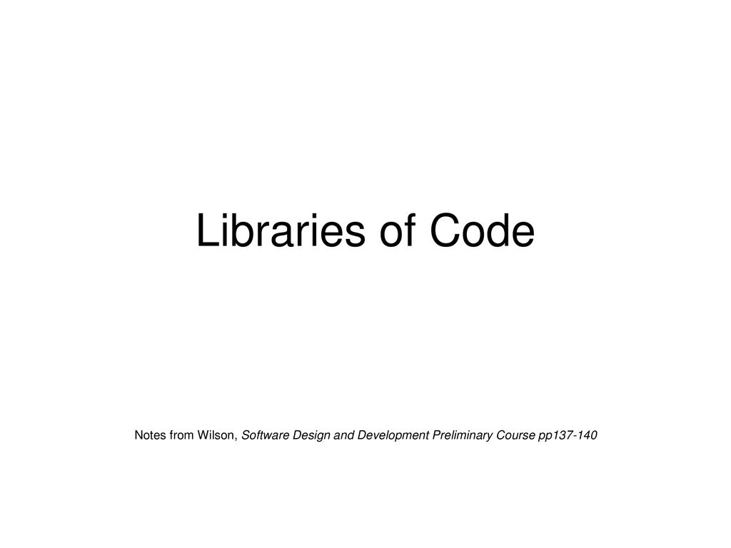 Libraries Of Code Notes From Wilson Software Design And Development Preliminary Course Pp Ppt Download
