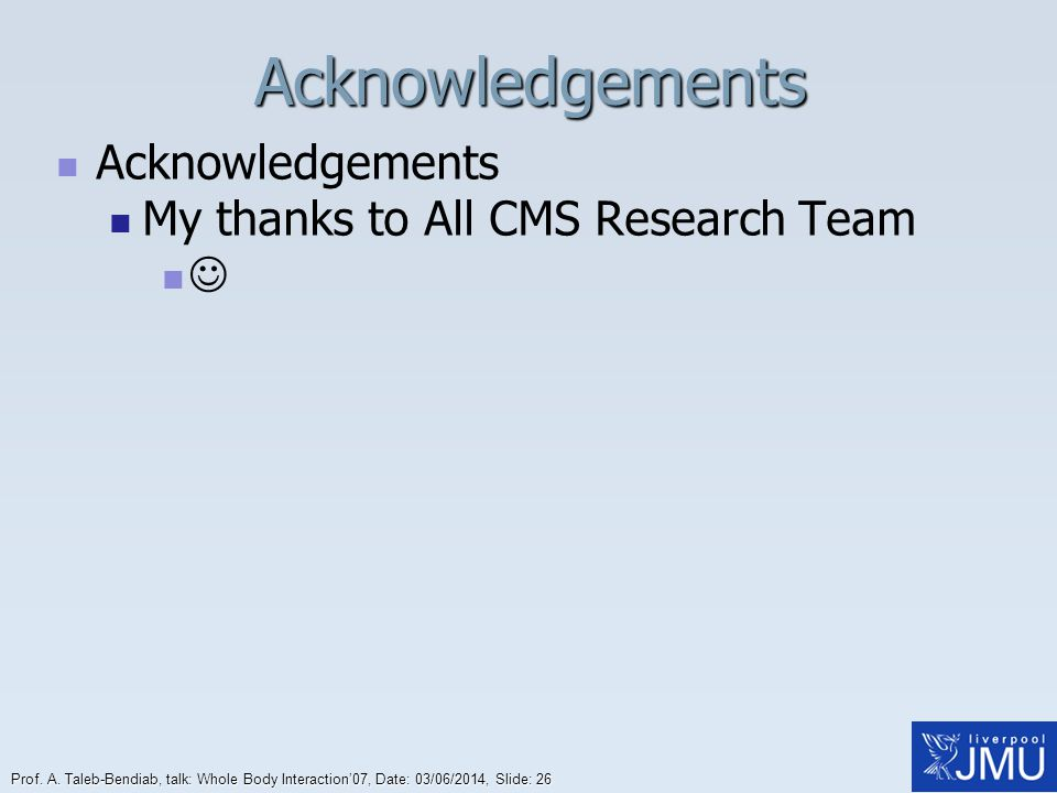 Acknowledgements Acknowledgements My thanks to All CMS Research Team 