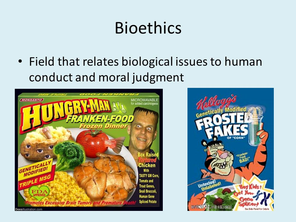 Bioethics Field that relates biological issues to human conduct and moral judgment