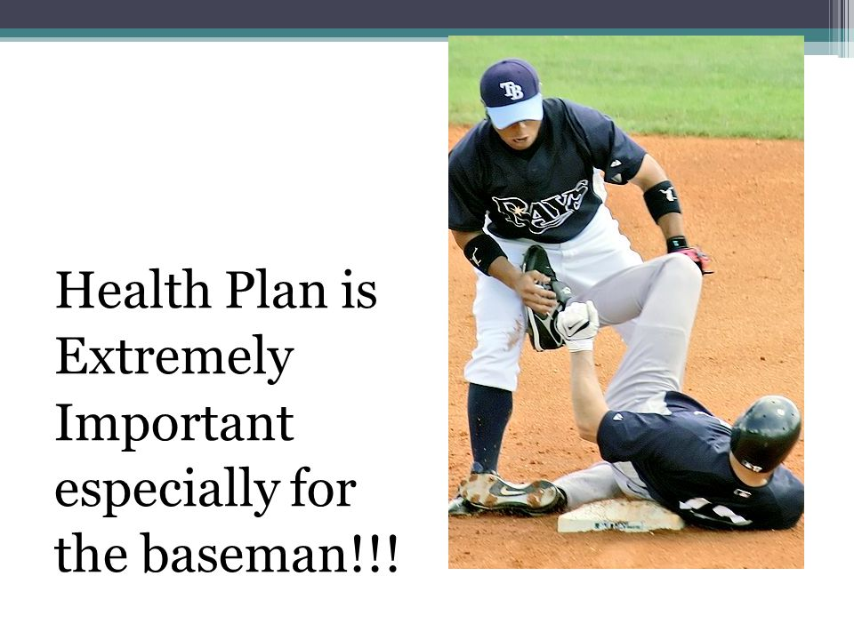 Health Plan is Extremely Important especially for the baseman!!!