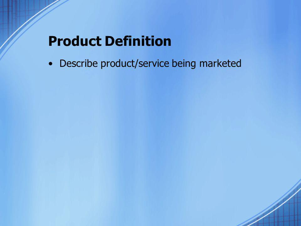 Product Definition Describe product/service being marketed