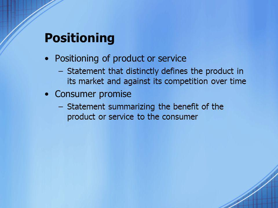 Positioning Positioning of product or service Consumer promise