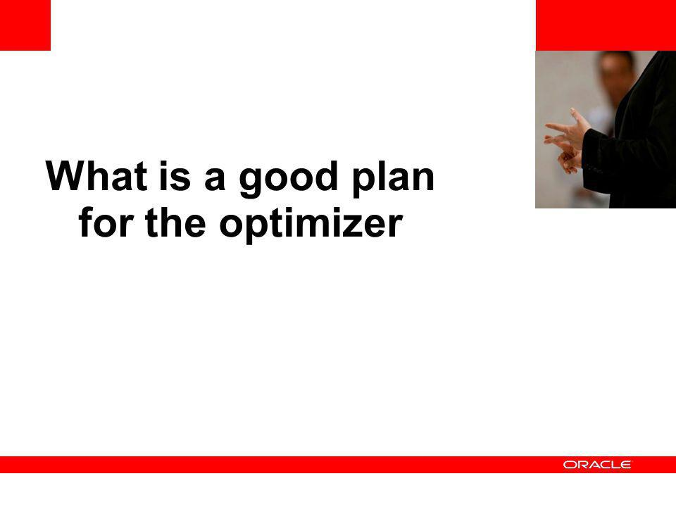 <Insert Picture Here> What is a good plan for the optimizer