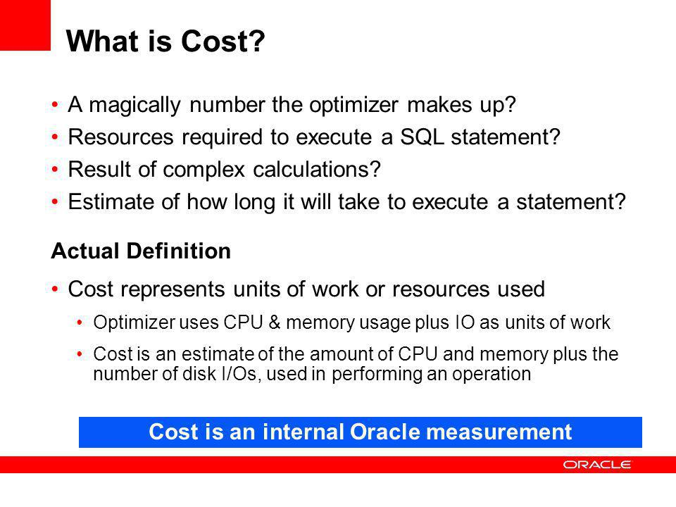 Cost is an internal Oracle measurement