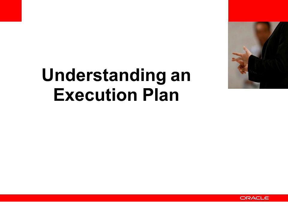 <Insert Picture Here> Understanding an Execution Plan