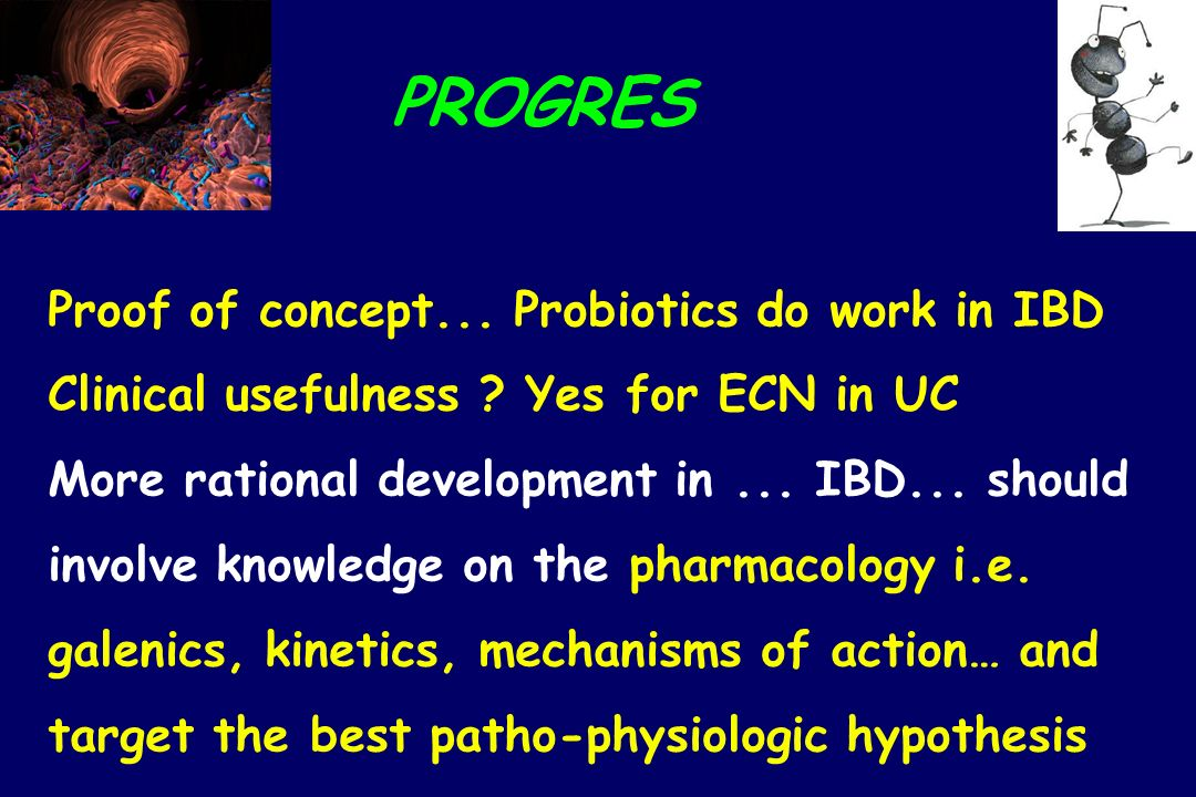 PROGRES Proof of concept... Probiotics do work in IBD Clinical usefulness Yes for ECN in UC.