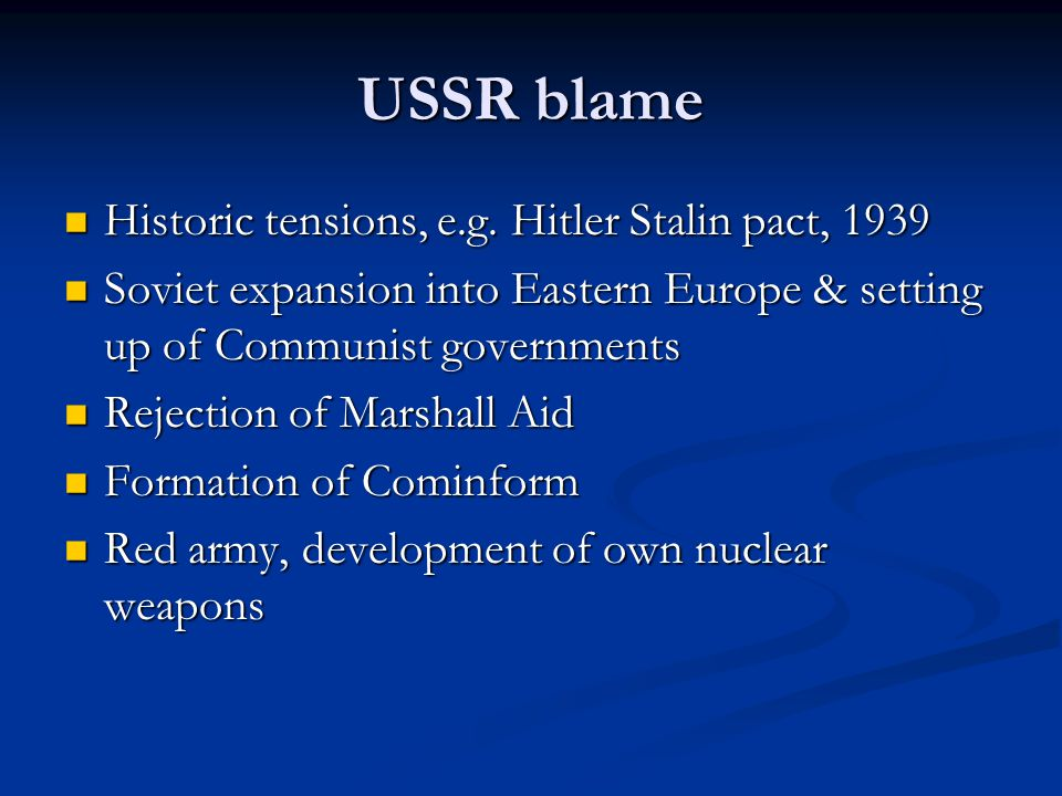 USSR blame Historic tensions, e.g. Hitler Stalin pact, 1939